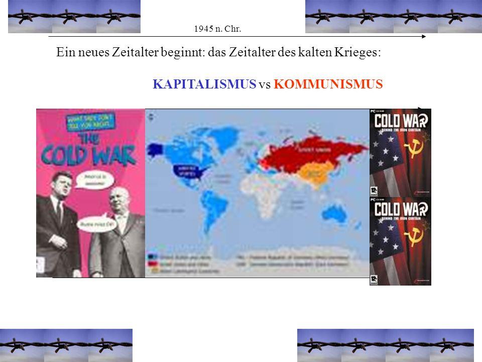 20 1945 n. Chr. Ein neues Zeitalter beginnt: das Zeitalter des kalten Krieges: KAPITALISMUS vs KOMMUNISMUS