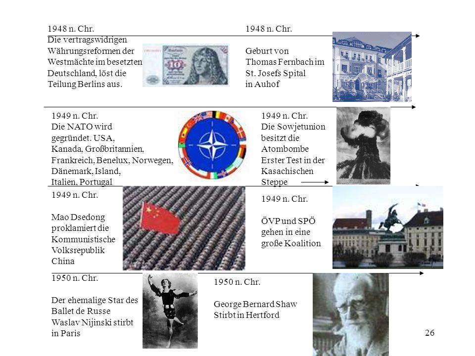 26 1948 n. Chr. Die vertragswidrigen Währungsreformen der Westmächte im besetzten Deutschland, löst die Teilung Berlins aus. 1948 n. Chr. Geburt von T