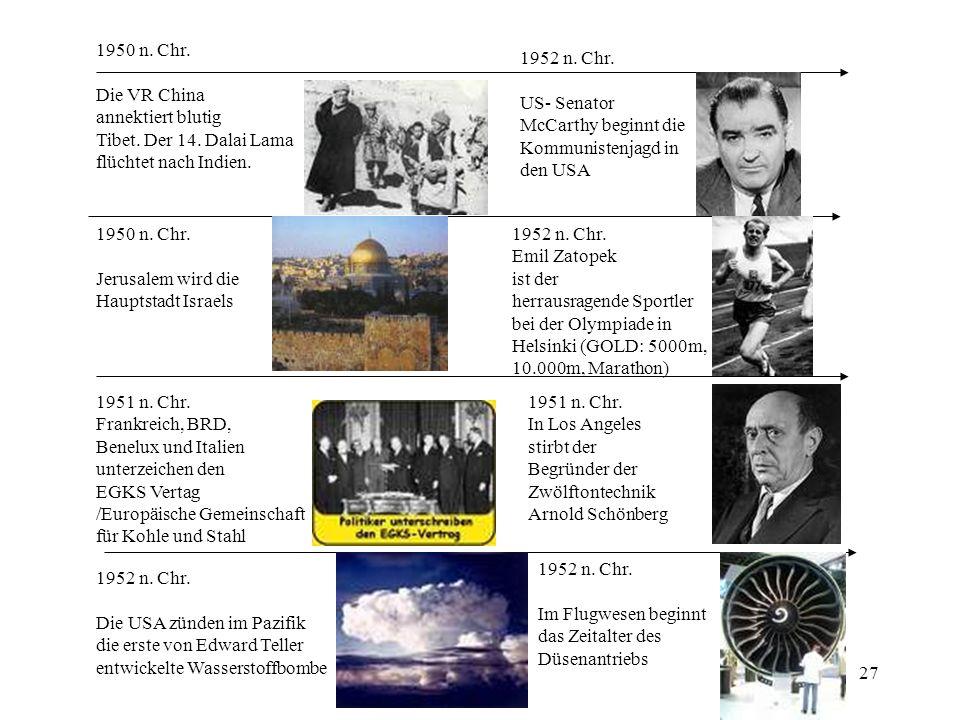 27 1950 n. Chr. Die VR China annektiert blutig Tibet. Der 14. Dalai Lama flüchtet nach Indien. 1950 n. Chr. Jerusalem wird die Hauptstadt Israels 1951