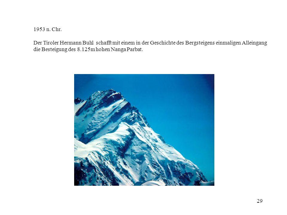 29 1953 n. Chr. Der Tiroler Hermann Buhl schafft mit einem in der Geschichte des Bergsteigens einmaligen Alleingang die Besteigung des 8.125m hohen Na