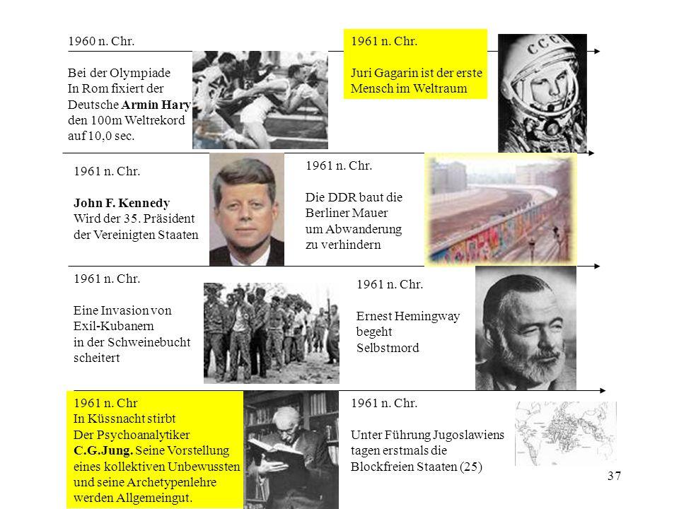 37 1960 n. Chr. Bei der Olympiade In Rom fixiert der Deutsche Armin Hary den 100m Weltrekord auf 10,0 sec. 1961 n. Chr. John F. Kennedy Wird der 35. P