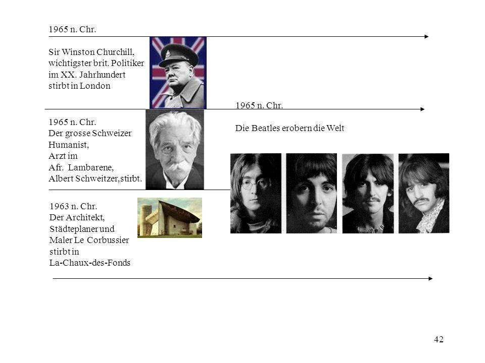 42 1965 n. Chr. Sir Winston Churchill, wichtigster brit. Politiker im XX. Jahrhundert stirbt in London 1965 n. Chr. Der grosse Schweizer Humanist, Arz
