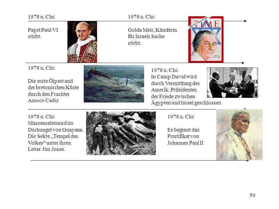 50 1978 n. Chr. Papst Paul VI stirbt. 1978 n. Chr. Die erste Ölpest and der bretonischen Küste durch den Frachter Amoco Cadiz 1978 n. Chr. Massenselst