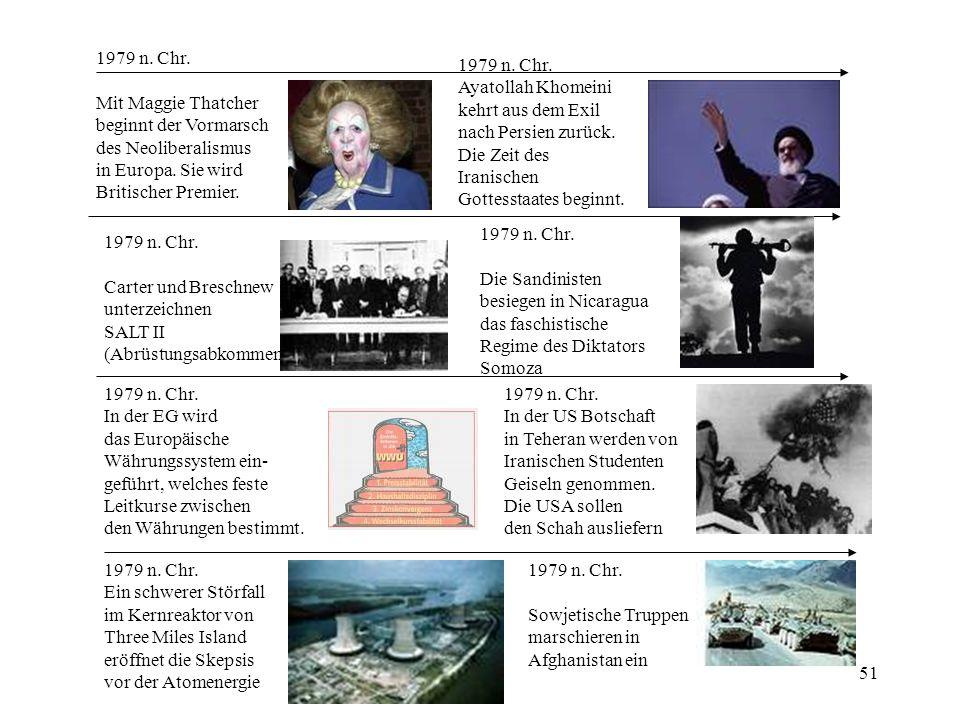 51 1979 n. Chr. Mit Maggie Thatcher beginnt der Vormarsch des Neoliberalismus in Europa. Sie wird Britischer Premier. 1979 n. Chr. Carter und Breschne