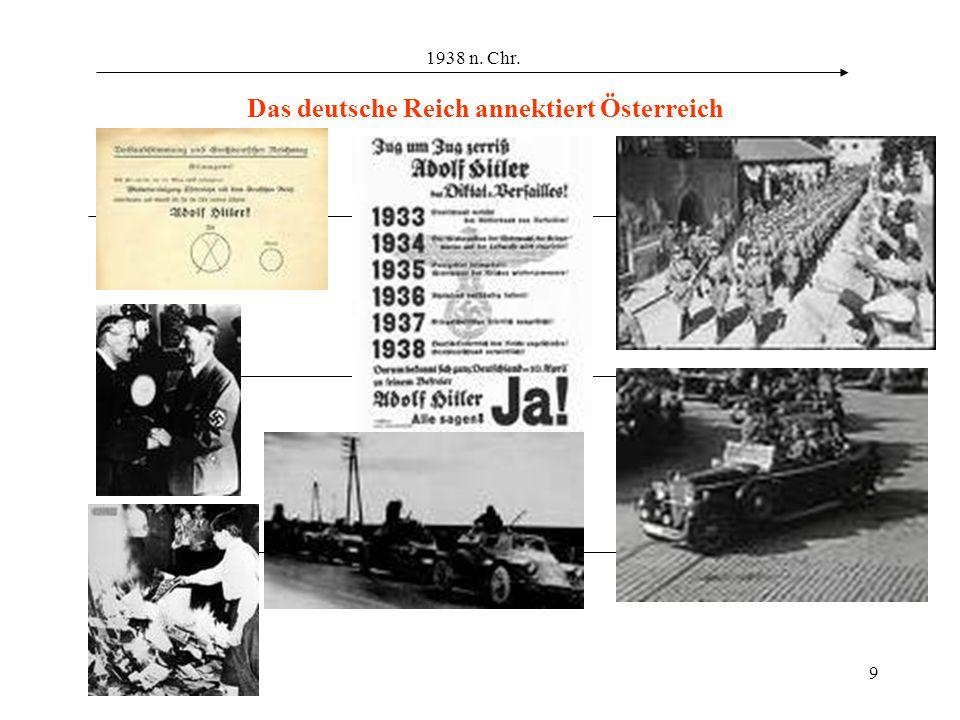 9 1938 n. Chr. Das deutsche Reich annektiert Österreich