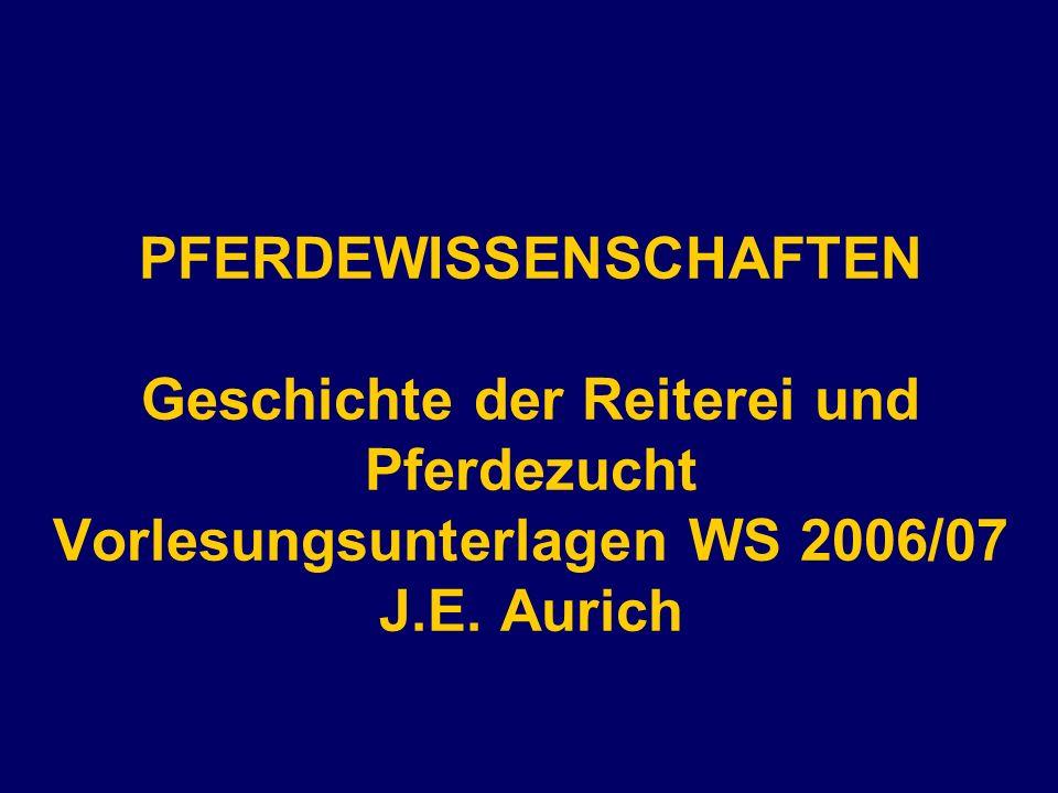 PFERDEWISSENSCHAFTEN Geschichte der Reiterei und Pferdezucht Vorlesungsunterlagen WS 2006/07 J.E. Aurich