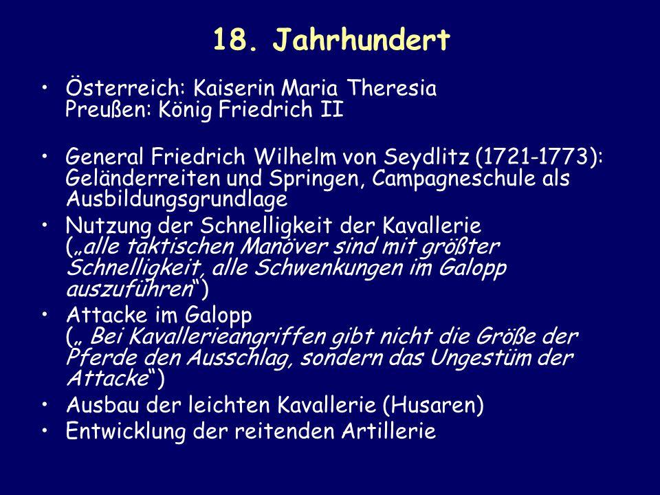 18. Jahrhundert Österreich: Kaiserin Maria Theresia Preußen: König Friedrich II General Friedrich Wilhelm von Seydlitz (1721-1773): Geländerreiten und