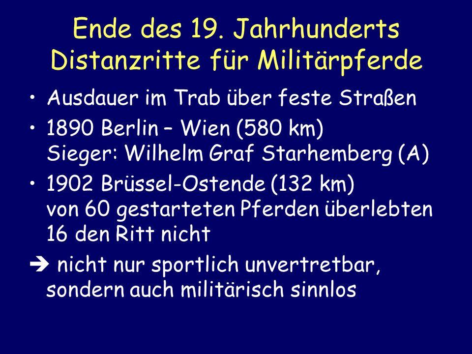 Ende des 19. Jahrhunderts Distanzritte für Militärpferde Ausdauer im Trab über feste Straßen 1890 Berlin – Wien (580 km) Sieger: Wilhelm Graf Starhemb