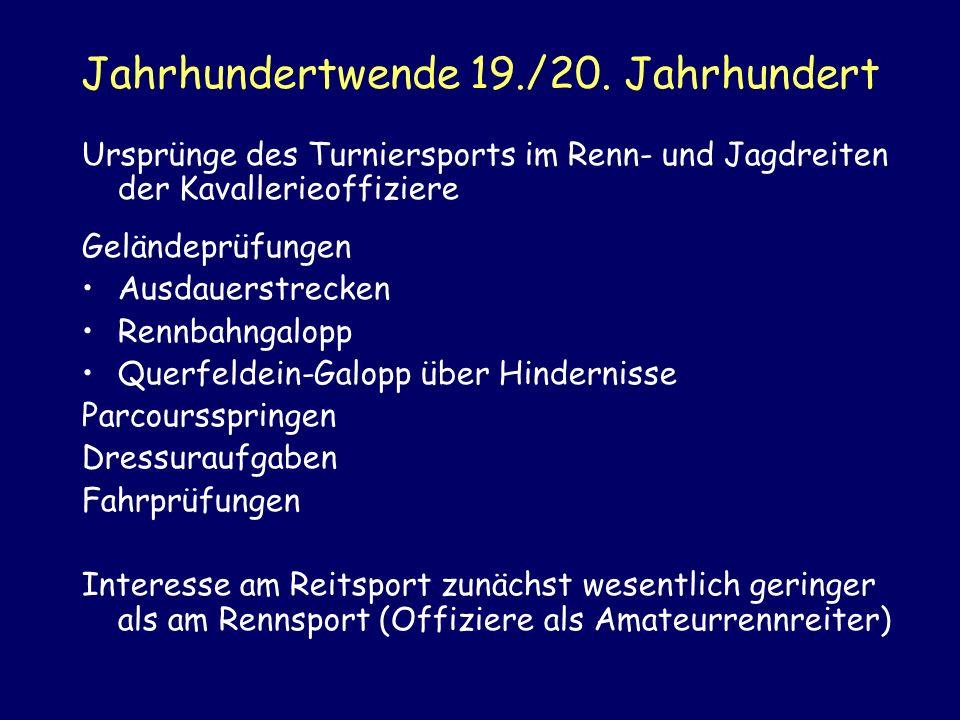 Jahrhundertwende 19./20. Jahrhundert Ursprünge des Turniersports im Renn- und Jagdreiten der Kavallerieoffiziere Geländeprüfungen Ausdauerstrecken Ren