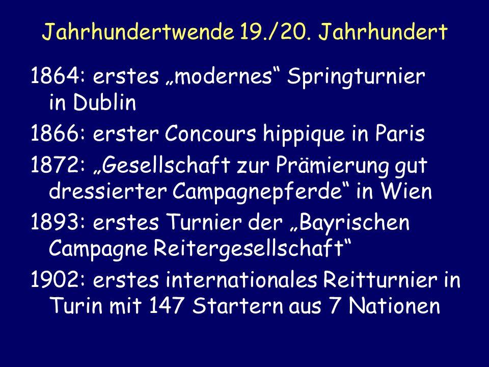 Jahrhundertwende 19./20. Jahrhundert 1864: erstes modernes Springturnier in Dublin 1866: erster Concours hippique in Paris 1872: Gesellschaft zur Präm