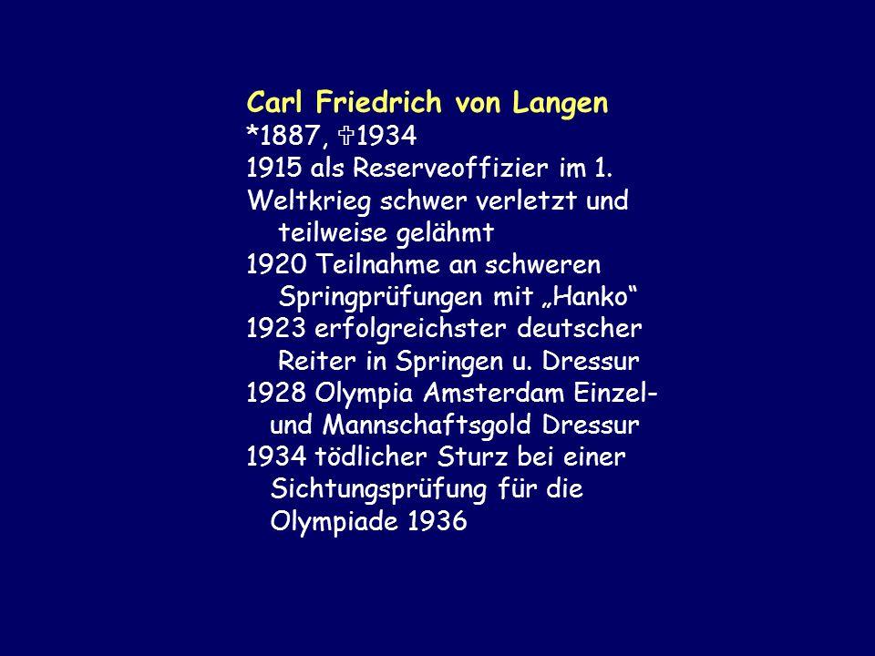 Carl Friedrich von Langen *1887, 1934 1915 als Reserveoffizier im 1. Weltkrieg schwer verletzt und teilweise gelähmt 1920 Teilnahme an schweren Spring