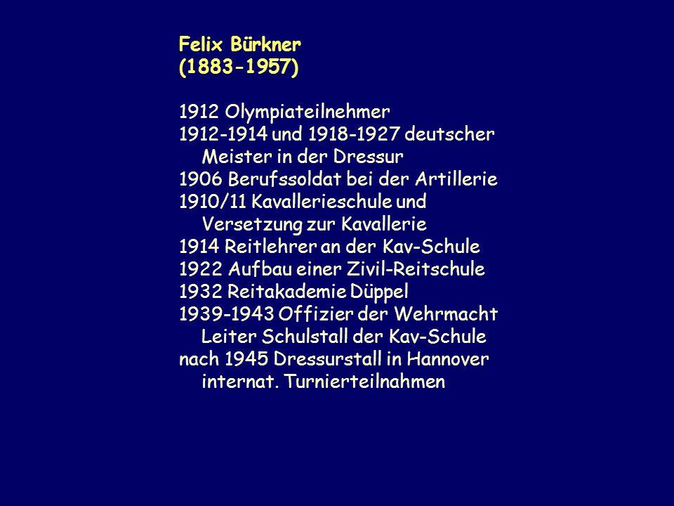 Felix Bürkner (1883-1957) 1912 Olympiateilnehmer 1912-1914 und 1918-1927 deutscher Meister in der Dressur 1906 Berufssoldat bei der Artillerie 1910/11