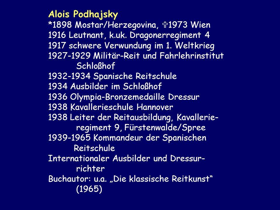 Alois Podhajsky *1898 Mostar/Herzegovina, 1973 Wien 1916 Leutnant, k.uk. Dragonerregiment 4 1917 schwere Verwundung im 1. Weltkrieg 1927-1929 Militär-