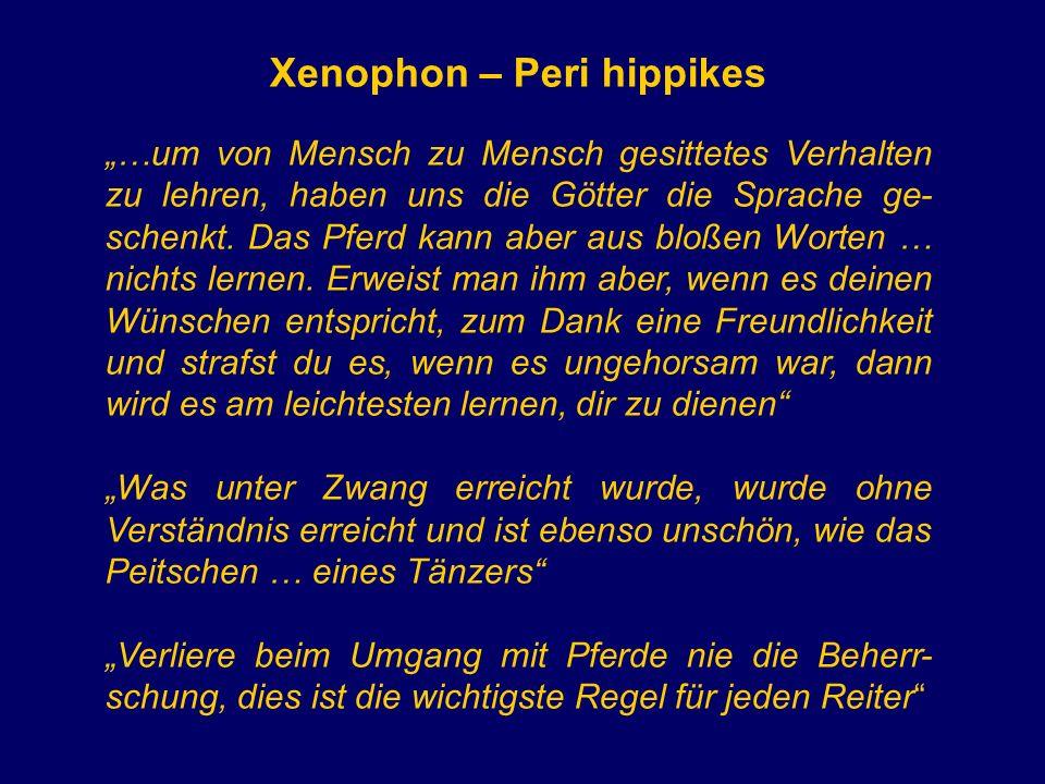 Xenophon – Peri hippikes …um von Mensch zu Mensch gesittetes Verhalten zu lehren, haben uns die Götter die Sprache ge- schenkt. Das Pferd kann aber au