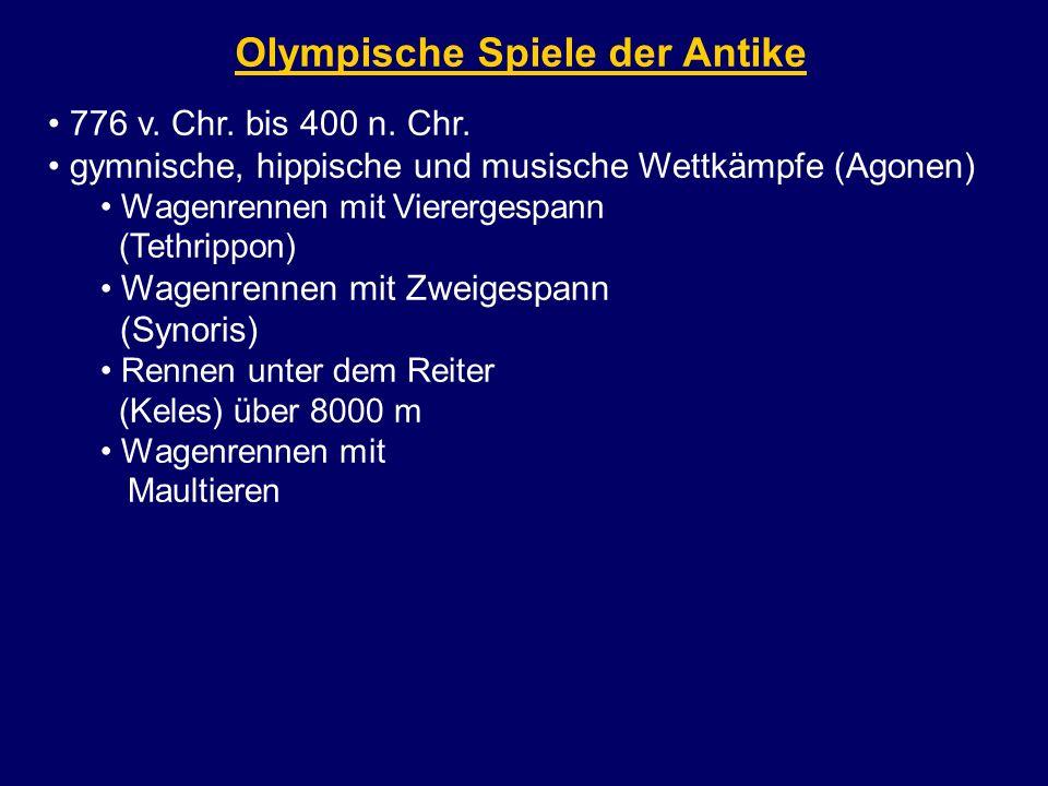 776 v. Chr. bis 400 n. Chr. gymnische, hippische und musische Wettkämpfe (Agonen) Wagenrennen mit Vierergespann (Tethrippon) Wagenrennen mit Zweigespa
