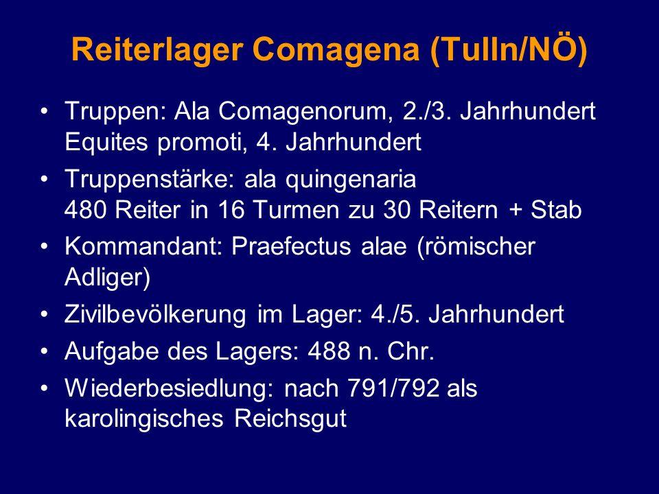 Reiterlager Comagena (Tulln/NÖ) Truppen: Ala Comagenorum, 2./3. Jahrhundert Equites promoti, 4. Jahrhundert Truppenstärke: ala quingenaria 480 Reiter