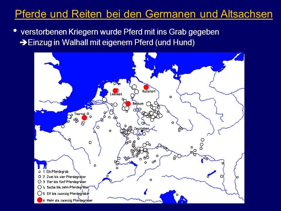 verstorbenen Kriegern wurde Pferd mit ins Grab gegeben Einzug in Walhall mit eigenem Pferd (und Hund) Pferde und Reiten bei den Germanen und Altsachse