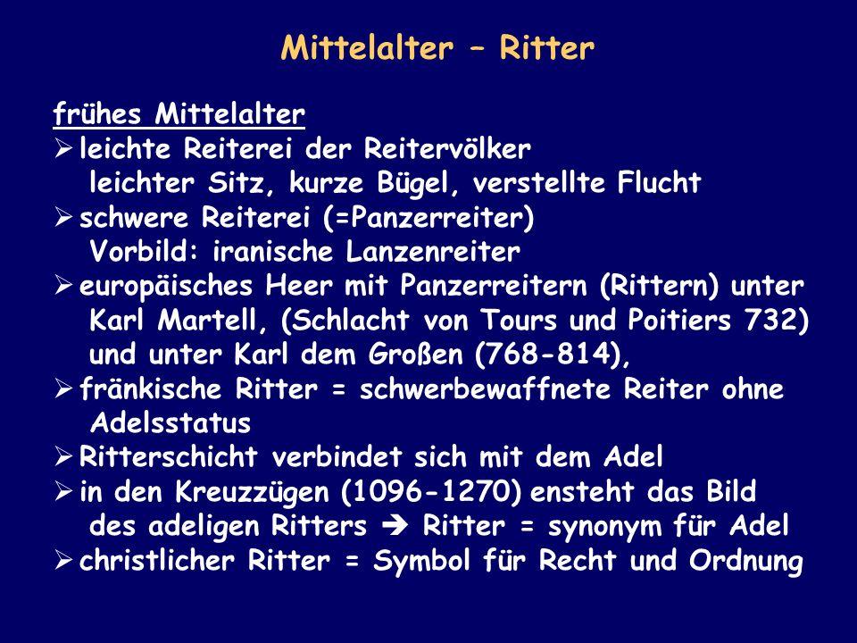 frühes Mittelalter leichte Reiterei der Reitervölker leichter Sitz, kurze Bügel, verstellte Flucht schwere Reiterei (=Panzerreiter) Vorbild: iranische