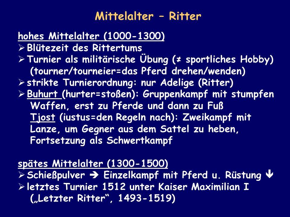 hohes Mittelalter (1000-1300) Blütezeit des Rittertums Turnier als militärische Übung ( sportliches Hobby) (tourner/tourneier=das Pferd drehen/wenden)