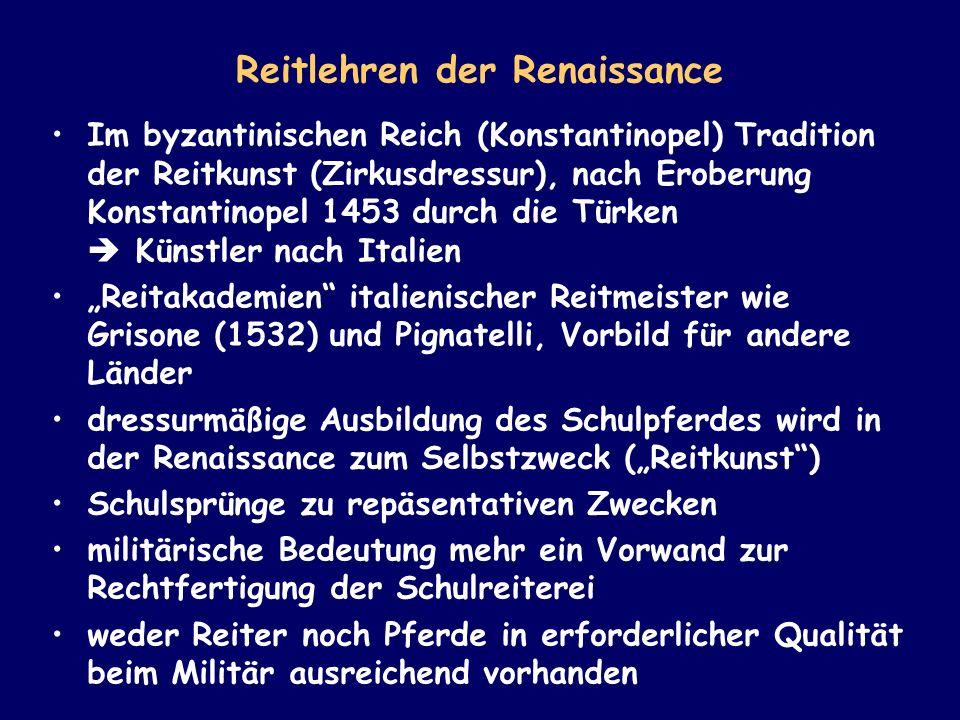 Reitlehren der Renaissance Im byzantinischen Reich (Konstantinopel) Tradition der Reitkunst (Zirkusdressur), nach Eroberung Konstantinopel 1453 durch
