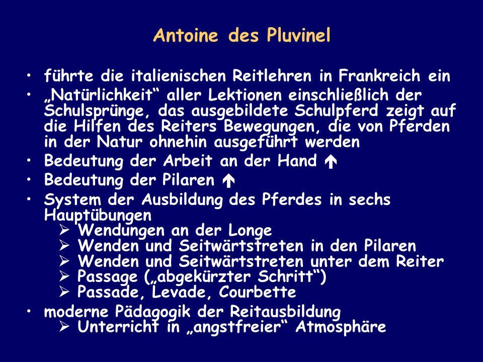Antoine des Pluvinel führte die italienischen Reitlehren in Frankreich ein Natürlichkeit aller Lektionen einschließlich der Schulsprünge, das ausgebil