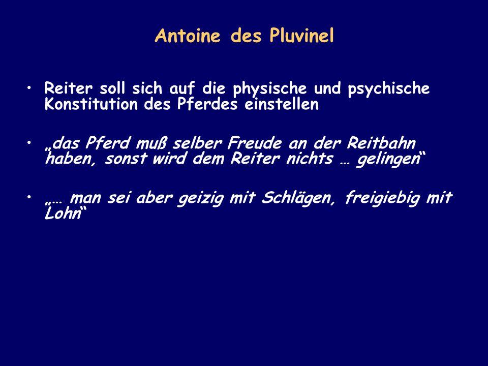Antoine des Pluvinel Reiter soll sich auf die physische und psychische Konstitution des Pferdes einstellen das Pferd muß selber Freude an der Reitbahn