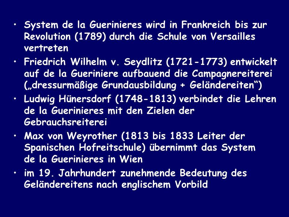 System de la Guerinieres wird in Frankreich bis zur Revolution (1789) durch die Schule von Versailles vertreten Friedrich Wilhelm v. Seydlitz (1721-17