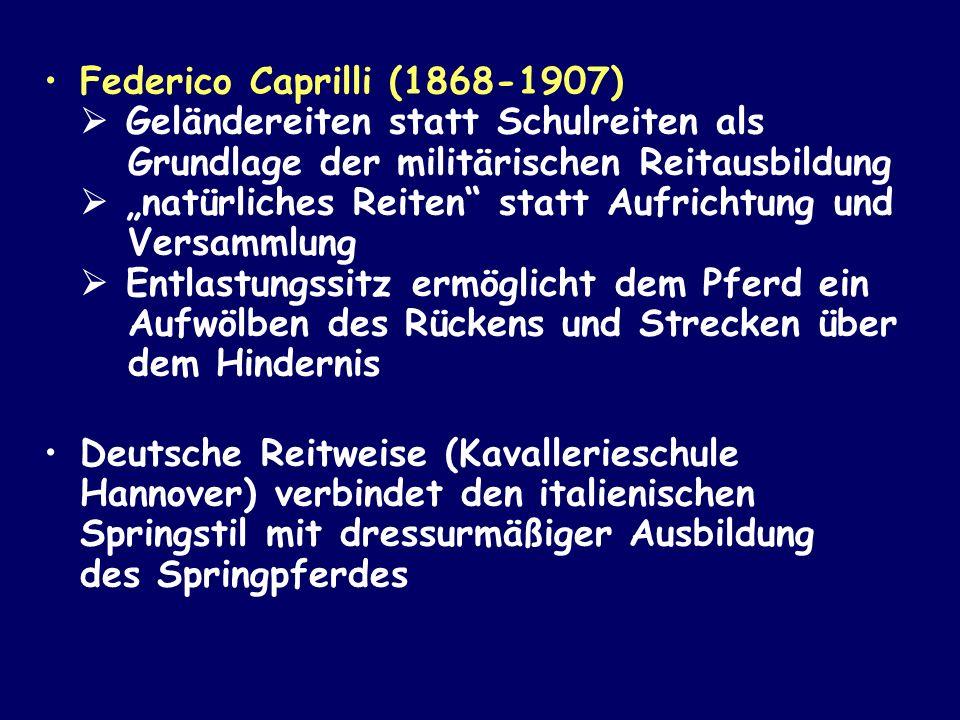 Federico Caprilli (1868-1907) Geländereiten statt Schulreiten als Grundlage der militärischen Reitausbildung natürliches Reiten statt Aufrichtung und
