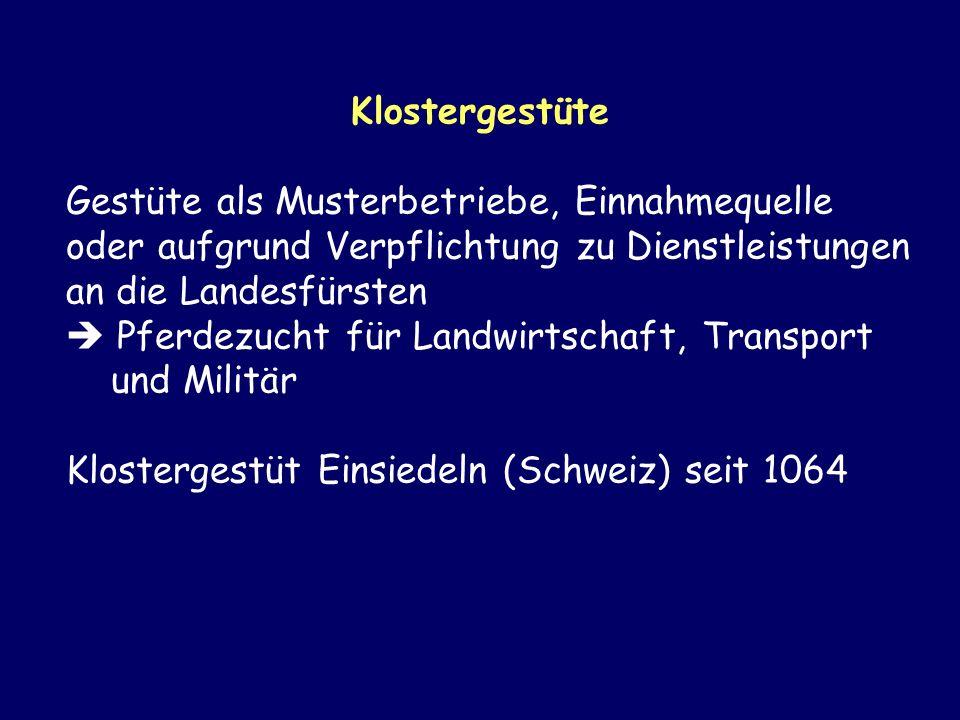 Klostergestüte Gestüte als Musterbetriebe, Einnahmequelle oder aufgrund Verpflichtung zu Dienstleistungen an die Landesfürsten Pferdezucht für Landwir