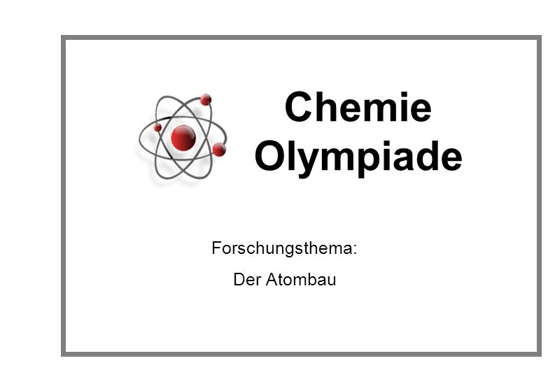 Forschungsthema: Der Atombau Chemie Olympiade