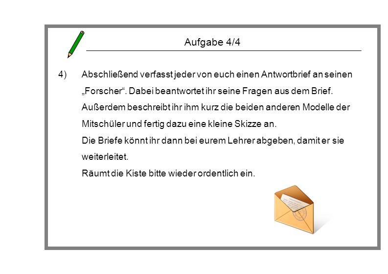 Aufgabe 4/4 4)Abschließend verfasst jeder von euch einen Antwortbrief an seinen Forscher. Dabei beantwortet ihr seine Fragen aus dem Brief. Außerdem b