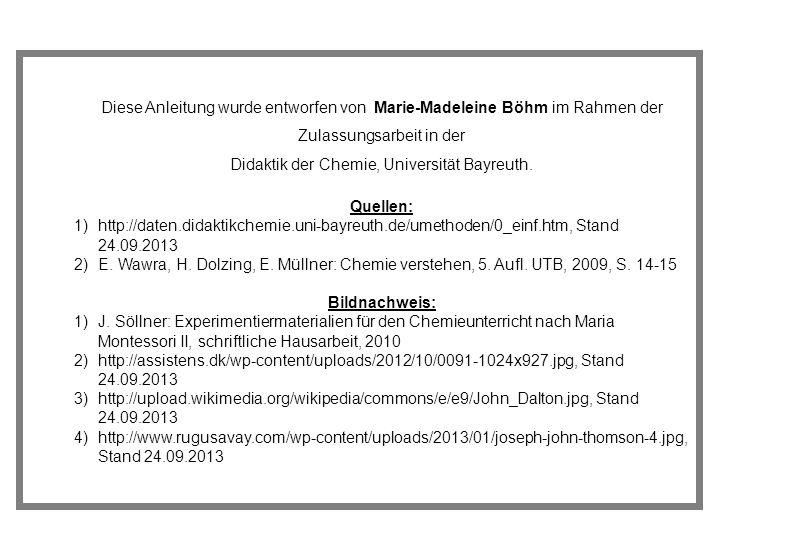 Diese Anleitung wurde entworfen von Marie-Madeleine Böhm im Rahmen der Zulassungsarbeit in der Didaktik der Chemie, Universität Bayreuth. Quellen: 1)h