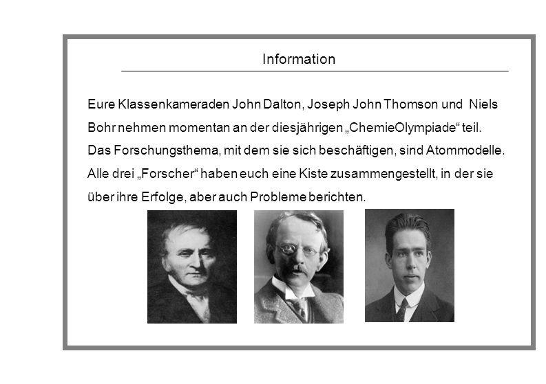 Information Eure Klassenkameraden John Dalton, Joseph John Thomson und Niels Bohr nehmen momentan an der diesjährigen ChemieOlympiade teil. Das Forsch