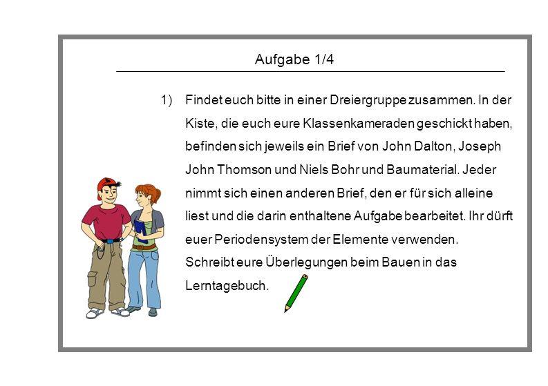 Aufgabe 1/4 1)Findet euch bitte in einer Dreiergruppe zusammen. In der Kiste, die euch eure Klassenkameraden geschickt haben, befinden sich jeweils ei