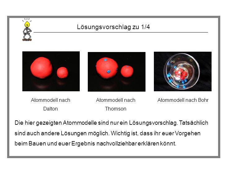 Lösungsvorschlag zu 1/4 Atommodell nach Dalton Atommodell nach Thomson Atommodell nach Bohr Die hier gezeigten Atommodelle sind nur ein Lösungsvorschl