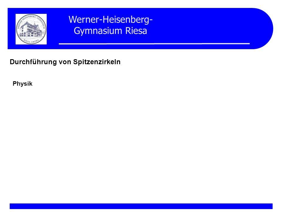 Werner-Heisenberg- Gymnasium Riesa Durchführung von Spitzenzirkeln Physik