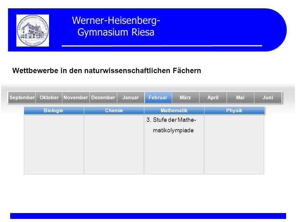 Werner-Heisenberg- Gymnasium Riesa 3. Stufe der Mathe- matikolympiade BiologieChemieMathematikPhysik MaiSeptemberOktober Februar NovemberDezemberJanua