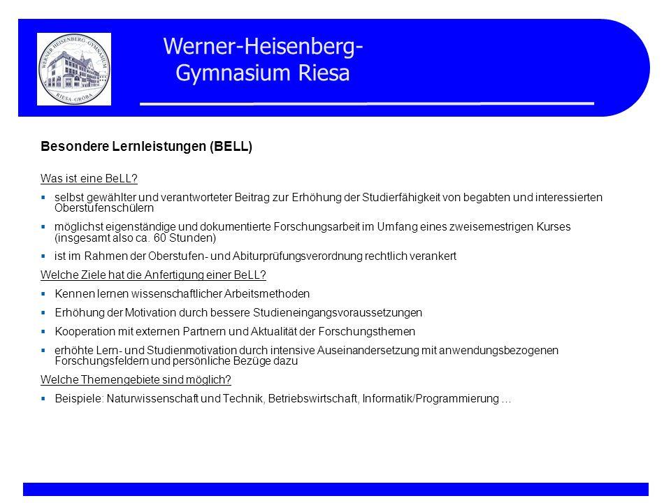 Werner-Heisenberg- Gymnasium Riesa Besondere Lernleistungen (BELL) Was ist eine BeLL? selbst gewählter und verantworteter Beitrag zur Erhöhung der Stu