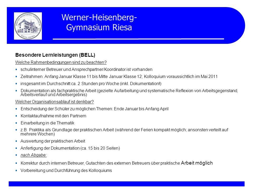 Werner-Heisenberg- Gymnasium Riesa Besondere Lernleistungen (BELL) Welche Rahmenbedingungen sind zu beachten? schulinterner Betreuer und Ansprechpartn