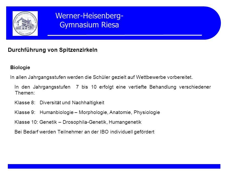 Werner-Heisenberg- Gymnasium Riesa Durchführung von Spitzenzirkeln Chemie In allen Jahrgangsstufen werden die Schüler gezielt auf Wettbewerbe vorbereitet.