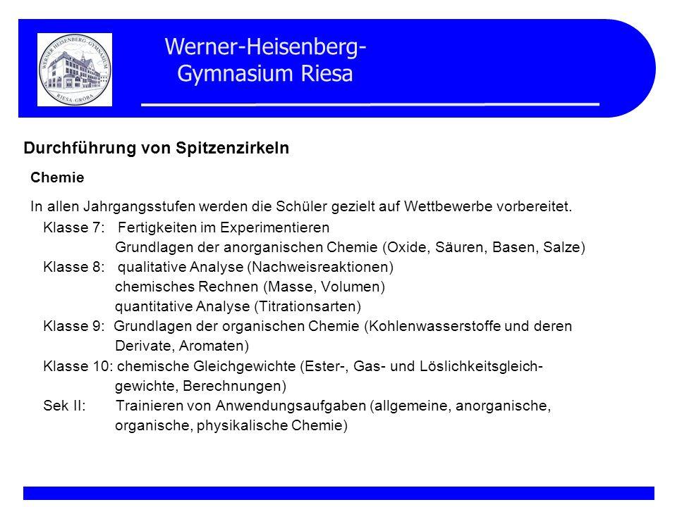 Werner-Heisenberg- Gymnasium Riesa Mannschaftswett- Kampf Sek II in Halle Chemkids Experimentalwett- Bewerb Klassen 5 – 8 (Herbstrunde) - Mannschaftswett- kampf Klasse 11 in Riesa bzw.