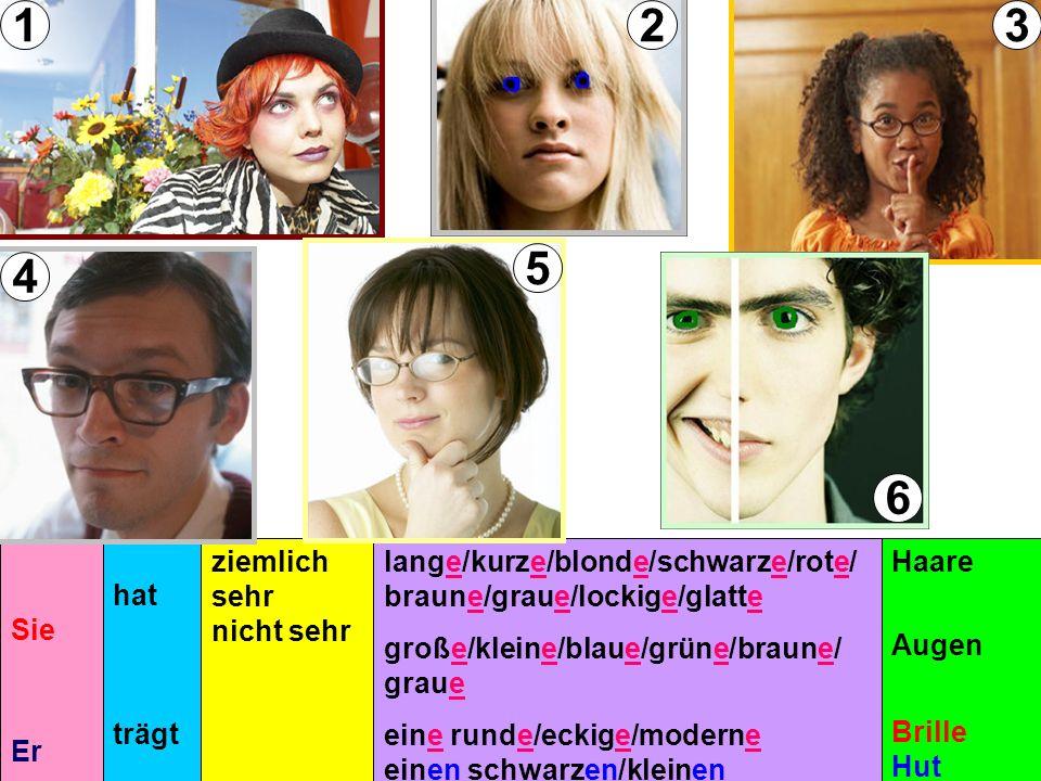 Sie Er hat trägt ziemlich sehr nicht sehr lange/kurze/blonde/schwarze/rote/ braune/graue/lockige/glatte große/kleine/blaue/grüne/braune/ graue eine runde/eckige/moderne einen schwarzen/kleinen Haare Augen Brille Hut 13 4 5 6 2