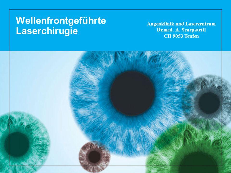 Wellenfrontgeführte Laserchirugie Augenklinik und Laserzentrum Dr.med. A. Scarpatetti CH 9053 Teufen