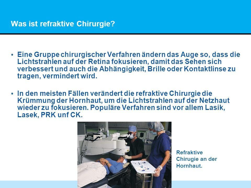 8 Was ist refraktive Chirurgie? Eine Gruppe chirurgischer Verfahren ändern das Auge so, dass die Lichtstrahlen auf der Retina fokusieren, damit das Se