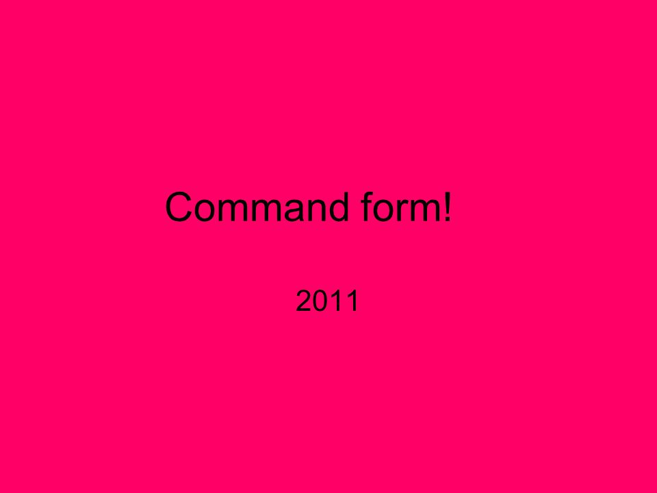 Formal Command Otherwise known as the Sie command The only command form where you use the you in the formation of the command.