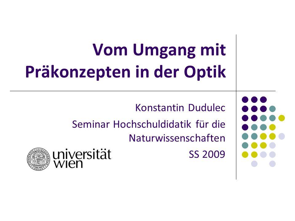 2 Gliederung Präkonzepte - Grundlagen Didaktische Ansätze und Methoden Präkonzepte in der Optik Literatur