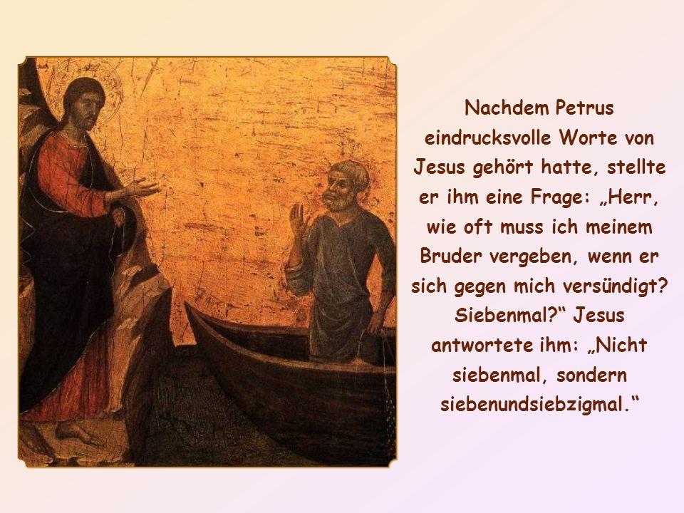 Nachdem Petrus eindrucksvolle Worte von Jesus gehört hatte, stellte er ihm eine Frage: Herr, wie oft muss ich meinem Bruder vergeben, wenn er sich gegen mich versündigt.