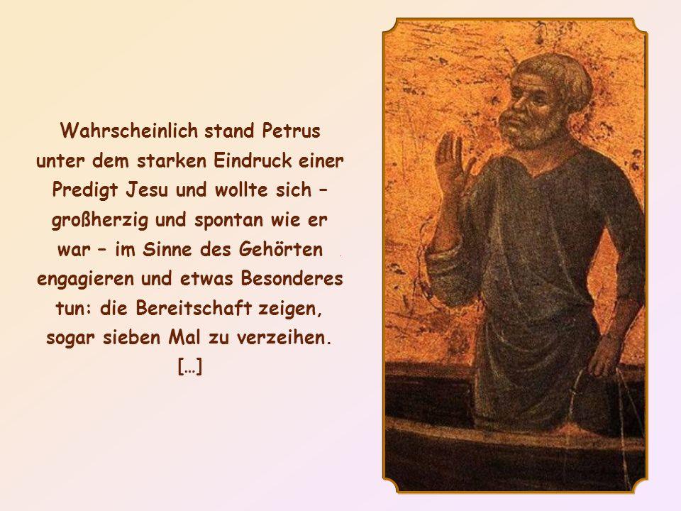 Nachdem Petrus eindrucksvolle Worte von Jesus gehört hatte, stellte er ihm eine Frage: Herr, wie oft muss ich meinem Bruder vergeben, wenn er sich geg