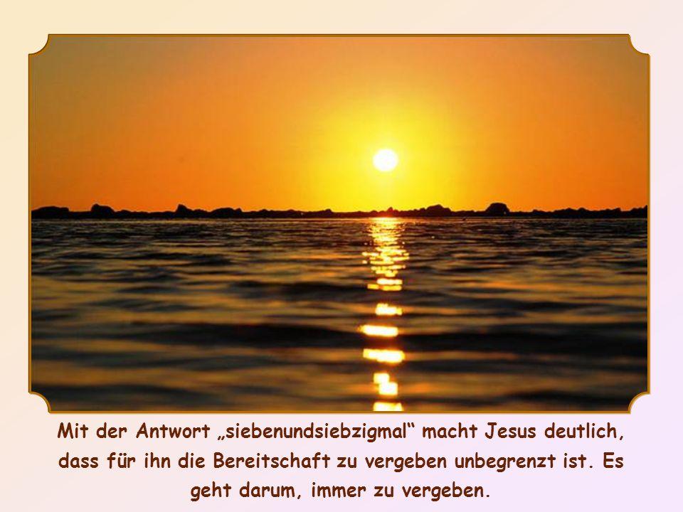 Mit der Antwort siebenundsiebzigmal macht Jesus deutlich, dass für ihn die Bereitschaft zu vergeben unbegrenzt ist.