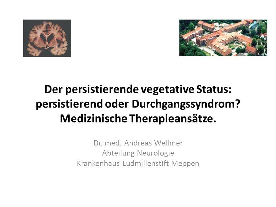 Der persistierende vegetative Status: persistierend oder Durchgangssyndrom? Medizinische Therapieansätze. Dr. med. Andreas Wellmer Abteilung Neurologi
